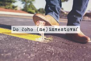 Do čoho (ne)investovať