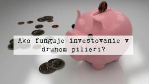 Ako funguje investovanie v druhom pilieri?
